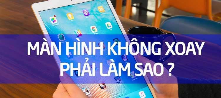Cach Khac Phuc Man Hinh Ipad Pro 12 9 Khong Xoay 01